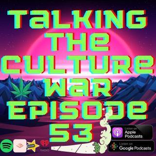 Talking The Culture War Episode 53