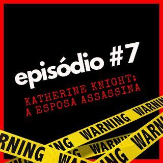 ep. 7 — katherine knight: a esposa assassina. | mistérioscast