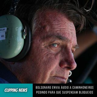 Bolsonaro envia áudio a caminhoneiros pedindo para que suspendam bloqueios
