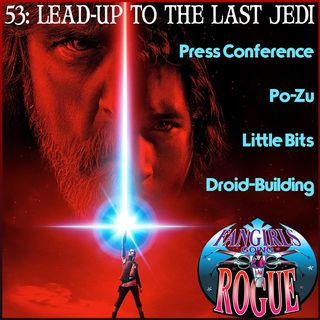 53: Lead-Up To The Last Jedi