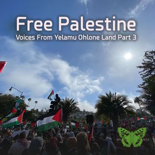 Free Palestine! Voices From Yelamu Ohlone Land, Pt 3