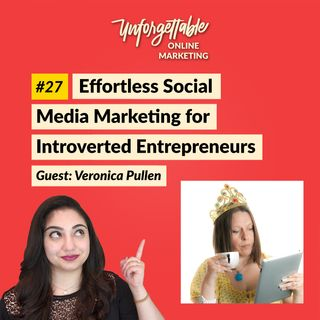#27: Effortless Social Media Marketing for Introverted Entrepreneurs - Guest: Veronica Pullen
