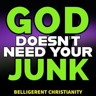 God Doesn't Need Your Junk