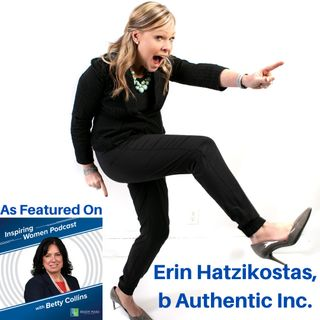 Being Authentic in Business – An Interview with Erin Hatzikostas, b Authentic Inc. (Inspiring Women, Episode 30)