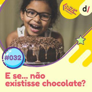 E se... podcast #32 - E Se... não existisse chocolate? 🍫