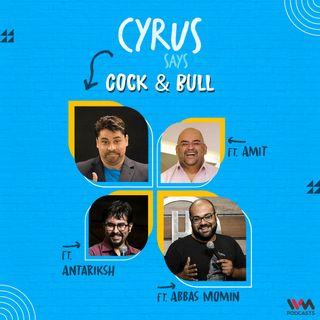 Cock & Bull feat. Abbas Momin, Amit and Antariksh
