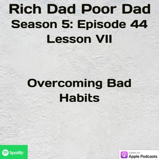 Rich Dad Poor Dad | S5 - E44 | Lesson VII | Overcoming Bad Habits