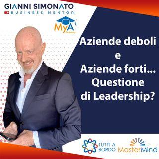 #42 Aziende deboli e Aziende forti, questione di Leadership? Gianni Simonato