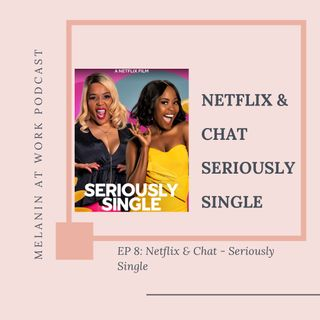 EP 8: Netflix & Chat...Seriously Single