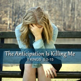 "9-16-18  MESSAGE -  ""The Anticipation Is Killing Me"""