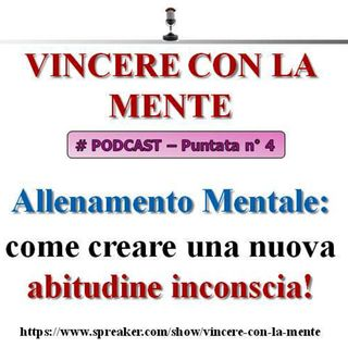 Vincere con la Mente Podcast - puntata 4 - Allenamento Mentale: come creare una nuova abitudine inconscia!