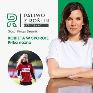 #46 Kobieta w sporcie: Kinga Szemik - piłka nożna
