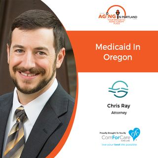 11/14/18: Chris Ray, with Fitzwater Law | Medicaid in Oregon | Aging in Portland with Mark Turnbull from ComForCare Portland