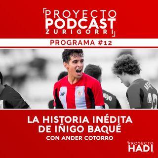 Programa #12 - La historia inédita de Iñigo Baqué, con Ander Cotorro