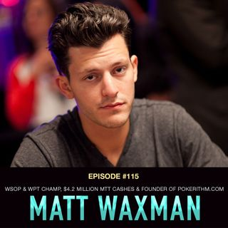 #115 Matt Waxman: WSOP & WPT Champ, $4.2 Million MTT Cashes, & Founder of Pokerithm