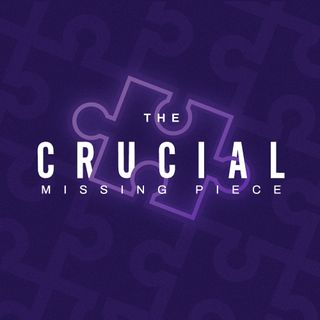 The Crucial Missing Piece