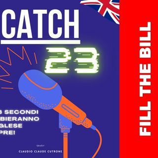 Catch 23 - Significato di FILL THE BILL. Parlare Inglese come un madrelingua si può