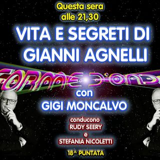 Forme d'Onda - Gigi Moncalvo - Vita e Segreti di Gianni Agnelli - 18^ puntata (12/03/2021)