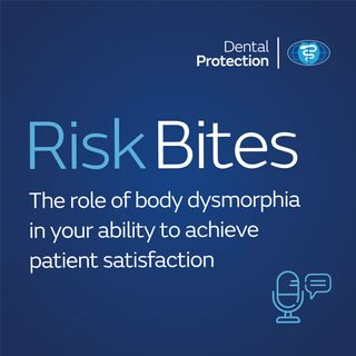 RiskBites: The role of body dysmorphia in your ability to achieve patient satisfaction