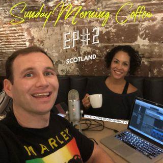#213: Sunday Morning Coffee: #2 Scotland