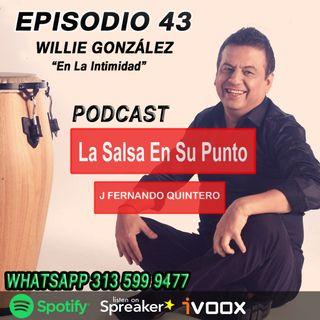 """EPISODIO 43-WILLIE GONZÁLEZ """"En La Intimidad"""""""