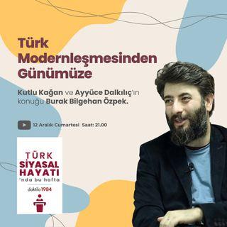 Türk Modernleşmesinden Günümüze | Konuk: B. Bilgehan Özpek | Türk Siyasal Hayatı | #01