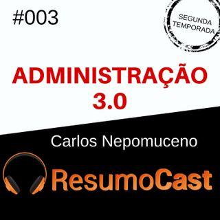 T2#003 Administração 3.0 | Carlos Nepomuceno