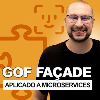 Arquitete com GOF FAÇADE aplicado a Microservices   Você Arquiteto
