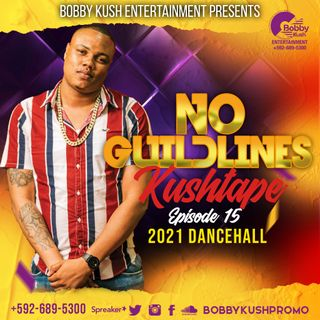 BOBBY KUSH PRESENTS NO GUIDELINES EPS 15 2021 HOTTEST DANCEHALL TRACKS