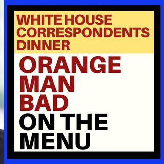 ORANGE MAN BAD JOKES ON THE MENU AT WHCA DINNER