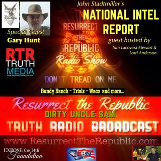Gary Hunt on the National Intel Report w Tom Lacovara-Stewart From Bundy Ranch to Waco