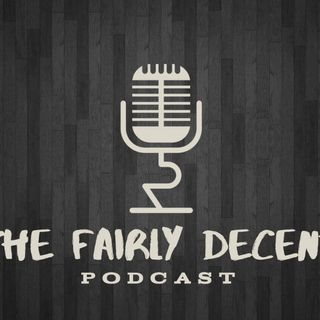 The Fairly Decent Podcast - Epi 12 - The Podcast About Nothing
