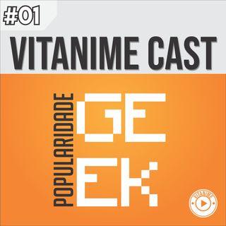Vitanime Cast #01 - Popularidade Geek