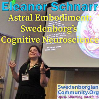 Astral Embodiment: Swedenborg's Cognitive Neuroscience - Eleanor Schnarr's Convention Minicourse