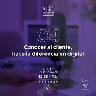 EP4: Conocer al cliente hace la diferencia en digital
