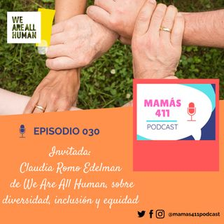 030 - Invitada : Claudia Romo Edelman de We Are All Human, líder en temas de diversidad, inclusión y equidad.