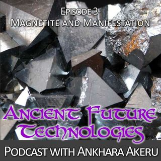 Episode 003~ Magnetite and Manifestaion