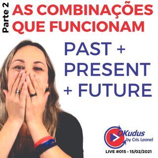#015 - As combinações que funcionam - PAST + PRESENT + FUTURE - (parte 2)