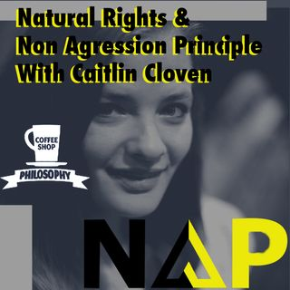 Coffee Shop Philosophy - Episode 26 - The NAP & Natural Rights
