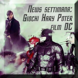 News settimana: giochi Harry Potter, film DC e altro
