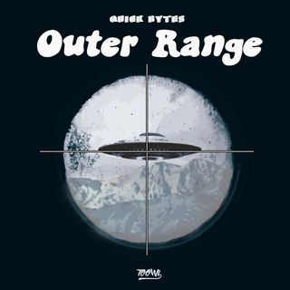 "Quick Bytes - ""Outer Range"""