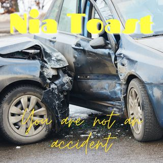 Nia Toast - You are not an accident