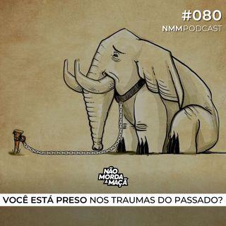 #80 - Você está preso nos traumas do passado?