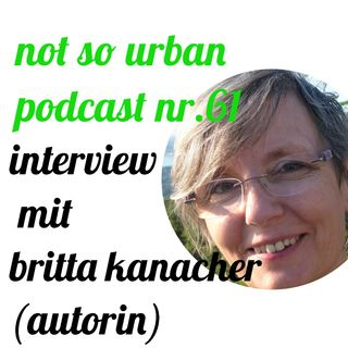 not so urban podcast nr.61: Britta Kanacher (Autorin)