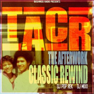 The Afterwork Classic Rewind Ep #8 - 6.25.21 with Dj Pop Rek & Dj Mixx