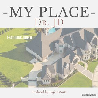 My Place by Dr. JD featuring June B produced by Legion Beats