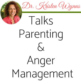 Part 2 of 3: Dr. Kristen Wynns Talks Parenting and Anger Management