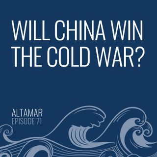 Will China Win the Cold War? [Episode 71]