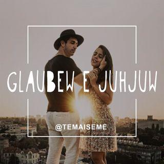 #26 - Glauber e Juju (@glaubew e @juhjuw) - Os amores e tretas cruzando o mundo a dois