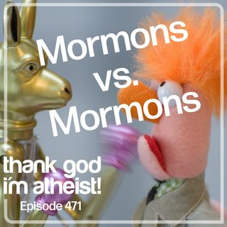 Hey Mormons, Are You Guys Alright? #471
